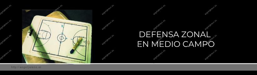 Imagen que recoge una planilla de baloncesto y el título Defensa zonal en medio campo