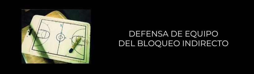 Imagen que recoge una planilla de baloncesto y el título Defensa de equipo del bloqueo indirecto